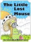 The Little Lost Mouse (The Mouse Tale Series) - Jan Schmedek, Michael James, James Junior