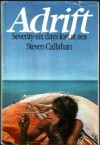 Adrift: Seventy-Six Days Lost at Sea - Steven Callahan
