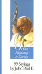 On Our Pilgrimage to Eternity: 99 Sayings by John Paul II - Stephen Liesenfeld