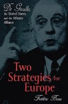 Two Strategies for Europe: de Gaulle, the United States, and the Atlantic Alliance - Frederic Bozo