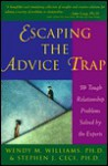 Escaping the Advice Trap: 59 Tough Relationship Problems Solved by the Experts - Wendy M. Williams, Stephen J. Ceci