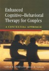 Enhanced Cognitive-Behavioral Therapy for Couples: A Contextual Approach - Norman B. Epstein, Donald H. Baucom