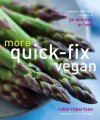 More Quick-Fix Vegan: Simple, Delicious Recipes in 30 Minutes or Less - Robin Robertson