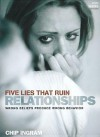 Five Lies That Ruin Relationships Study Guide: Wrong Beliefs Produce Wrong Behavior - Chip Ingram