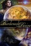 Burdened By Desire - J.L. Sheppard