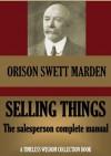 Selling Things (Timeless Wisdom Collection) - Orison Swett Marden