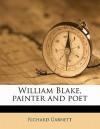 William Blake, Painter and Poet - Richard Garnett