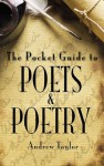 The Pocket Guide to Poets and Poetry - Andrew Taylor