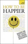 How to Be Happier. Paul Jenner - Paul Jenner