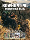 Bowhunting Equipment & Skills: Learn From the Experts at Bowhunter Magazine - M.R. James, G. Fred Asbell, Dave Holt, Dwight Schuh