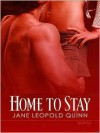 Home To Stay - Jane Leopold Quinn