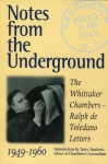 Notes from the Underground: The Whittaker Chambers-Ralph de Toledano Letters, 1949-60 - Whittaker Chambers, Ralph De Toledano, Terry Teachout