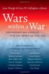 Wars Within a War: Controversy and Conflict Over the American Civil War - Joan Waugh, Gary W. Gallagher
