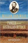 William John Wills: Pioneer of the Australian Outback - John Van der Kiste