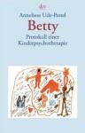 Betty - Protokoll einer Kinderpsychotherapie - Anneliese Ude-Pestel