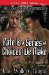 Fate Is a Series of Choices We Make - Jane Wallace-Knight