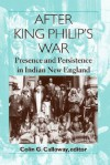 After King Philip's War: Presence and Persistence in Indian New England - Colin G. Calloway