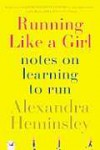 Running Like a Girl: Notes on Learning to Run - Alexandra Heminsley