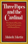 Three Popes and the Cardinal: The Church of Pius, John, and Paul in Its Encounter with Human History - Malachi Martin
