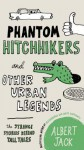 Phantom Hitchhikers and Other Urban Legends: The Strange Stories Behind Tall Tales - Albert Jack
