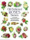 Old-Fashioned Roses Stickers: 78 Full-Color Pressure-Sensitive Designs - Carol Belanger-Grafton