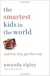 The Smartest Kids in the World: And How They Got That Way - Amanda Ripley
