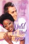 Until We Meet Again (Italianlicious Book 1) - Alexis Ke