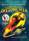 The Astonishing Secret of Awesome Man - Michael Chabon, Jake Parker