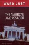 The American Ambassador: A Novel - Ward Just