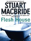 Flesh House - Stuart MacBride