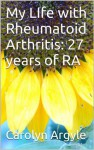 My LIfe with Rheumatoid Arthritis: 27 years of RA - Carolyn Argyle