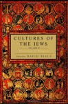 Cultures of the Jews, Volume 2: Diversities of Diaspora - David Biale