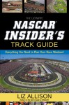 The Ultimate NASCAR Insider's Track Guide: Everything You Need to Plan Your Race Weekend - Liz Allison