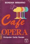 Cafe Opera: Kumpulan Cerita Pendek - Bondan Winarno
