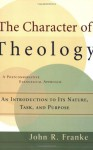 Character of Theology, The: An Introduction to Its Nature, Task, and Purpose - John R. Franke