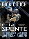 Sua Sponte: The Forging of a Modern American Ranger - Dick Couch, Pete Larkin