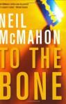 To the Bone - Neil McMahon