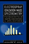 Electrospray Ionization Mass Spectrometry: Fundamentals, Instrumentation, and Applications - Mike Cole