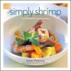 Simply Shrimp: With 80 Globally Inspired Recipes - James Peterson, James Paterson