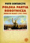 Polska Partia Robotnicza: droga do władzy (1941-1944) - Piotr Gontarczyk