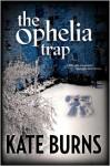 The Ophelia Trap - Kate Burns