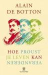 Hoe Proust je leven kan veranderen - Alain de Botton, Jelle Noorman