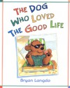 The Dog Who Loved the Good Life - Bryan Langdo