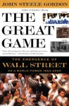 The Great Game: The Emergence of Wall Street as a World Power: 1653-2000 - John Steele Gordon
