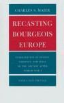 Recasting Bourgeois Europe: Stabilization in France, Germany, and Italy in the Decade After World War I - Charles S. Maier