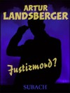 Justizmord? (German Edition) - Artur Landsberger, Eckhard Henkel