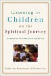 Listening to Children on the Spiritual Journey: Guidance for Those Who Teach and Nurture - Catherine Stonehouse, Scottie May