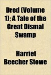 Dred (Volume 1); A Tale of the Great Dismal Swamp - Harriet Beecher Stowe