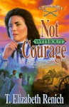 Not Without Courage - T. Elizabeth Renich