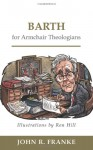 Barth for Armchair Theologians - John R. Franke, Ron Hill